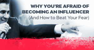 Why You're Afraid Of Becoming an Influencer