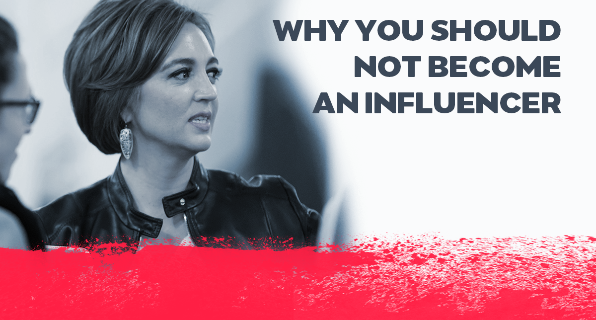 Why You Should Not Become An Influencer