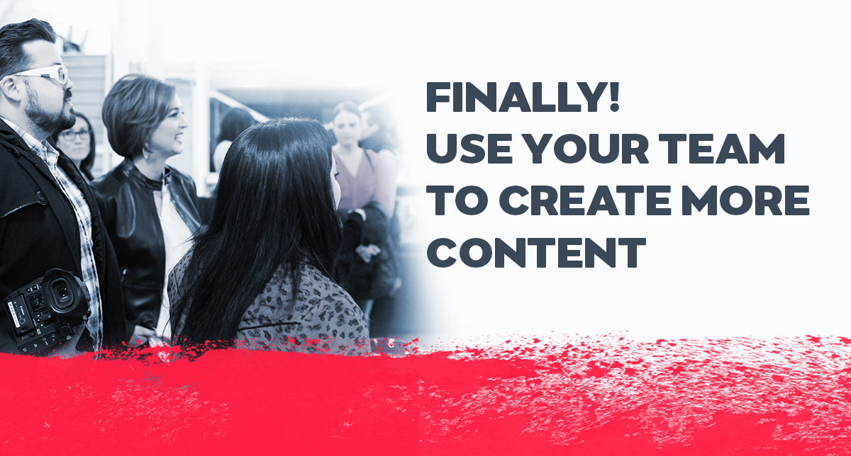 Finally! Use Your Team To Create More Content