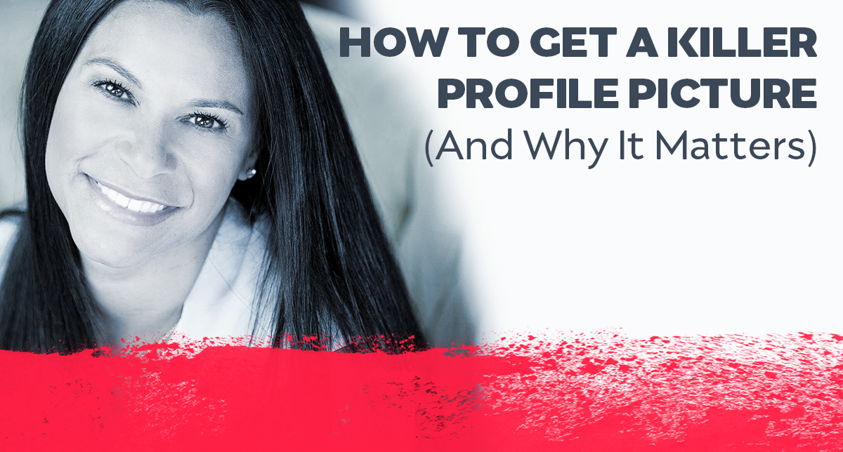 How To Get A Killer Profile Picture (And Why It Matters)
