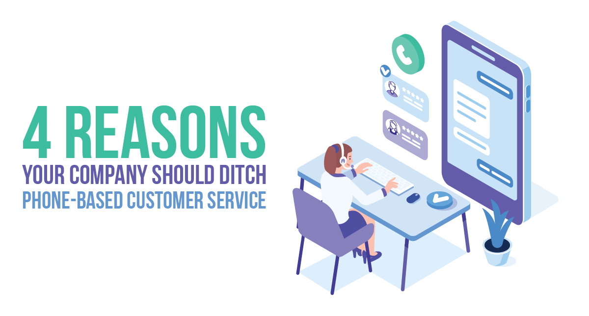 4 Reasons Your Company Should Ditch Phone-Based Customer Service