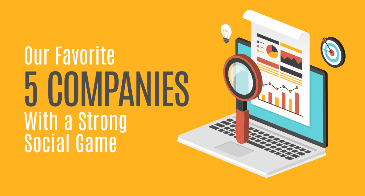 Our Favorite 5 Companies With a Strong Social Game