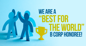 """We Are a """"Best for the World"""" B Corp Honoree!"""