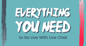 Everything You Need to Go Live With Live Chat
