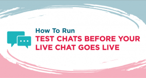 How to Run Test Chats Before Your Live Chat Goes Live