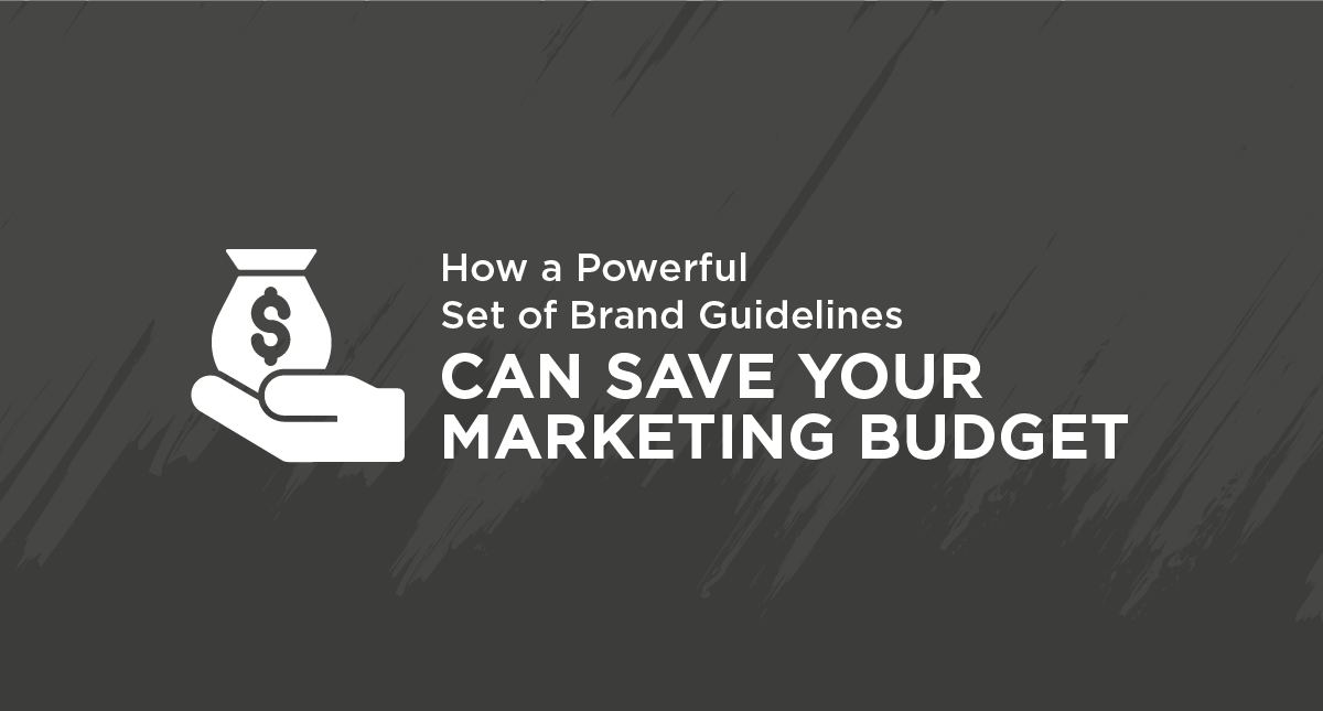 How a Powerful Set of Brand Guidelines Can Save Your Marketing Budget