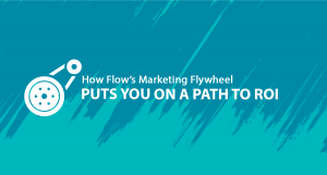 How Flow's Marketing Flywheel Puts You on a Path toROI