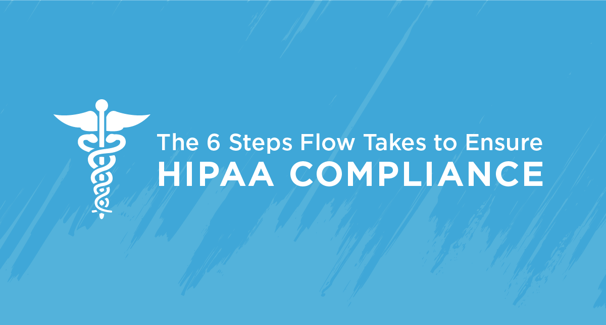 The 6 Steps Flow Takes To Ensure HIPAA Compliance