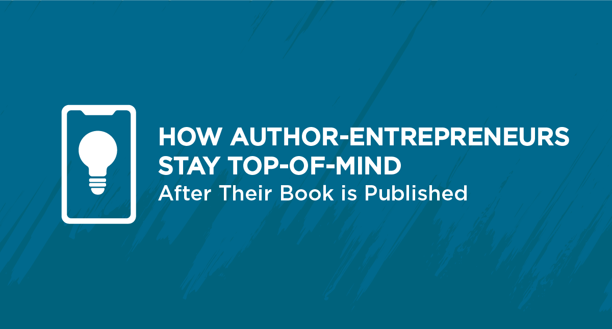 How Author-Entrepreneurs Stay Top-of-Mind After Their Book is Published