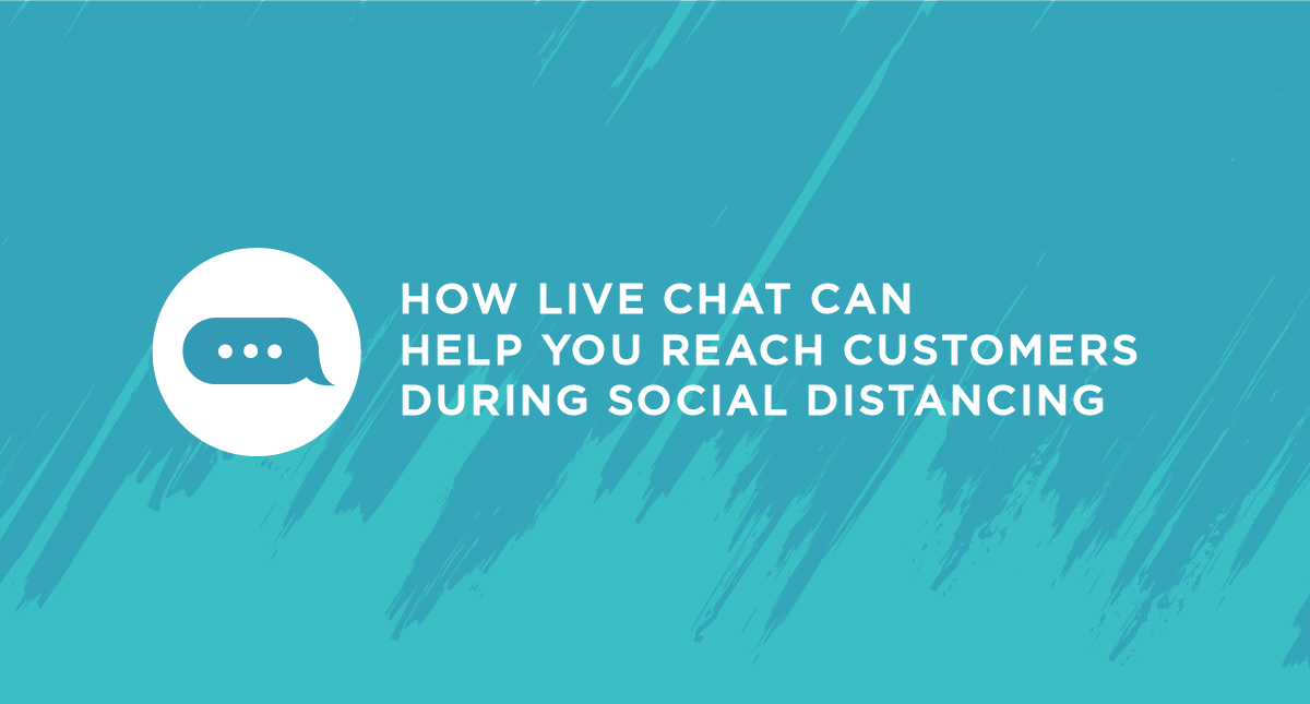 How Live Chat Can Help You Reach Customers During Social Distancing