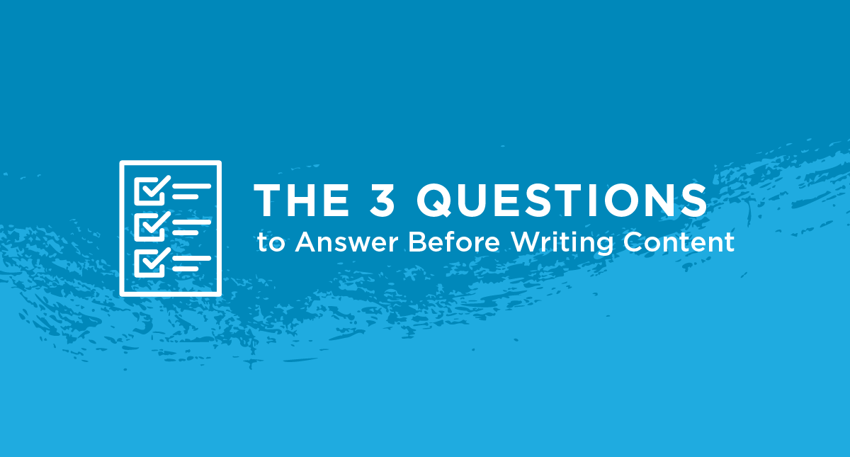 The 3 Questions to Answer Before Writing Content