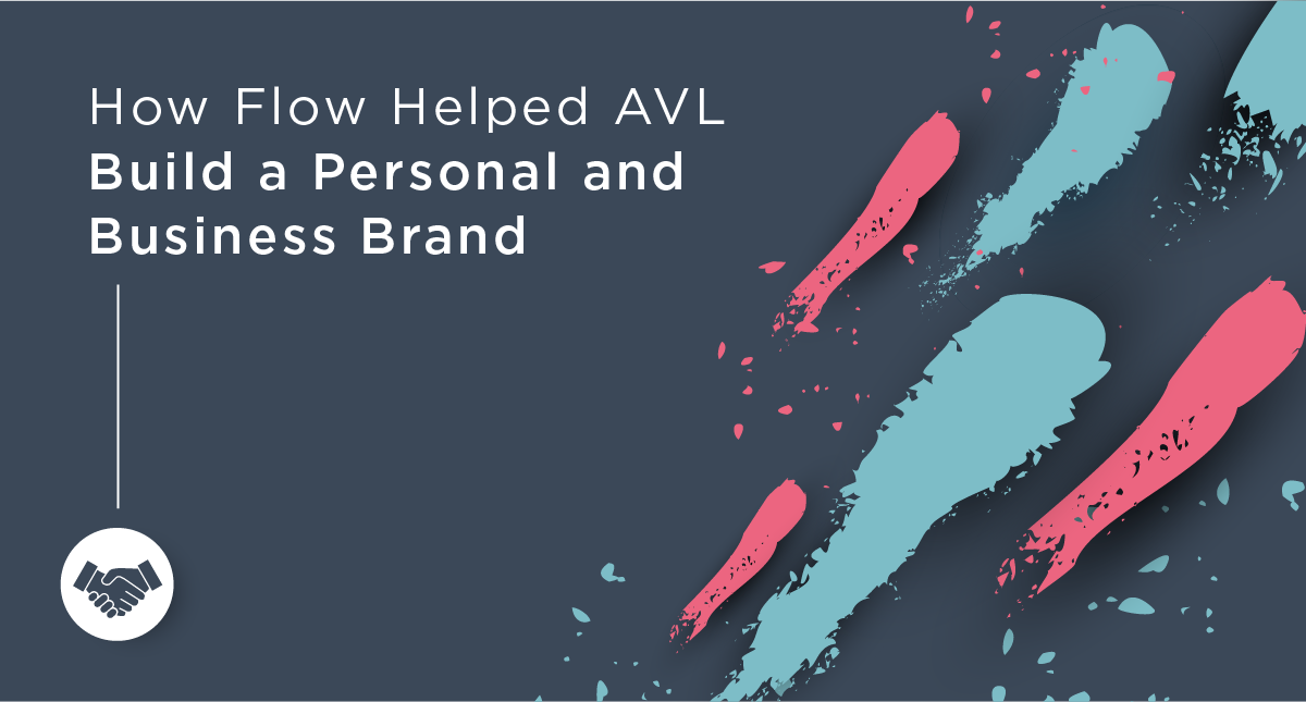 How Flow Helped AVL Build a Personal and Business Brand