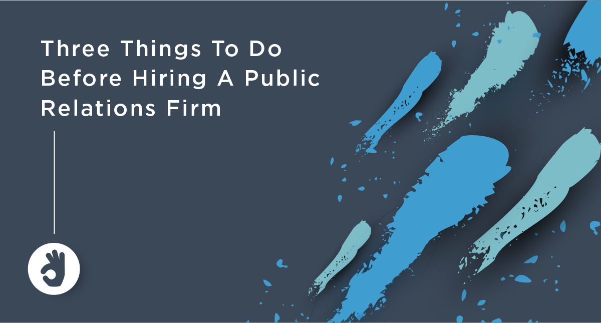 Three Things To Do Before Hiring A Public Relations Firm