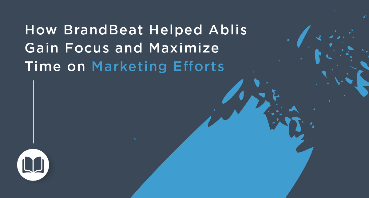 How BrandBeat Helped Ablis Gain Focus and Maximize Time on Marketing Efforts
